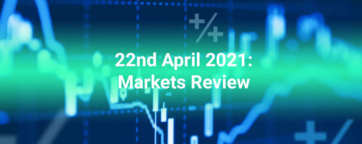 22nd April 2021: Forex Stocks Crypto Commodities Markets Review
